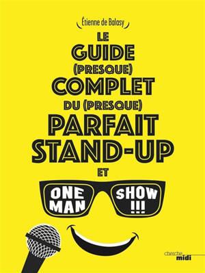 Le guide (presque) complet du (presque) parfait stand-up et one man show !!!