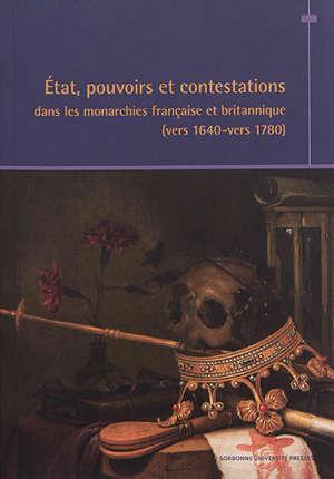Etat, pouvoirs et contestations dans les monarchies française et britannique (vers 1640-vers 1780)