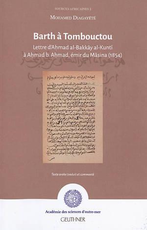 Barth à Tombouctou : lettre d'Ahmad al-Bakkay al-Kunti à Ahmad b. Ahmad, émir du Masina, 1854
