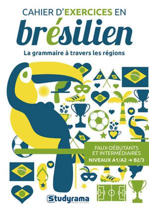 Cahier d'exercices en brésilien : la grammaire à travers les régions : faux-débutants et intermédiaires, niveaux A1/A2-B2