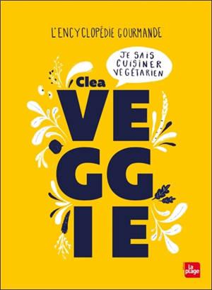 Veggie : je sais cuisiner végétarien : l'encyclopédie gourmande