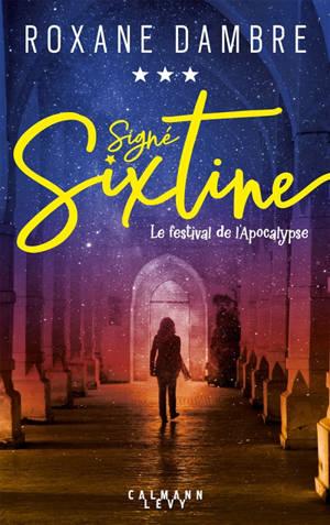 Signé Sixtine. Volume 3, Le festival de l'apocalypse