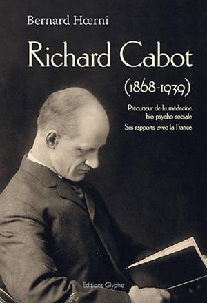 Richard Cabot (1868-1939) : précurseur de la médecine bio-psycho-sociale : ses rapports avec la France