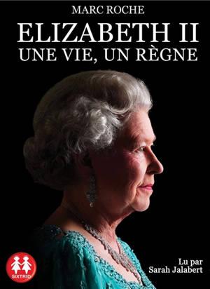 Elizabeth II : une vie, un règne