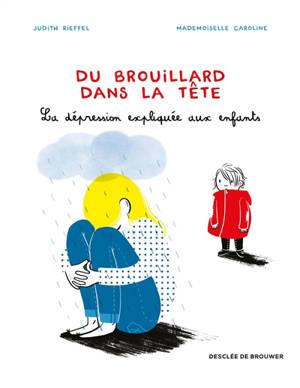 Du brouillard dans la tête : la dépression expliquée aux enfants