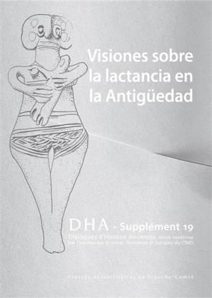 Dialogues d'histoire ancienne, supplément. n° 19, Visiones sobre la lactancia en la Antigüedad : permanencias, cambios y rupturas