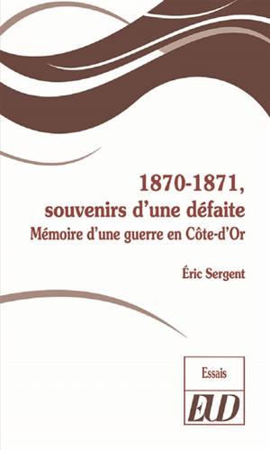 1870-1871, souvenirs d'une défaite : mémoire d'une guerre en Côte-d'Or