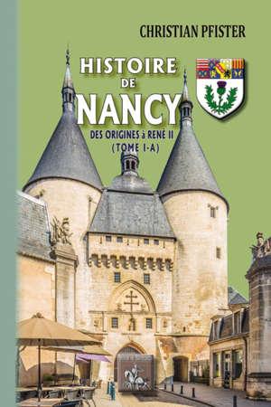 Histoire de Nancy. Volume 1-A, Des origines à René II