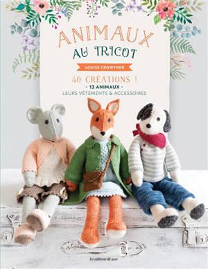 Animaux au tricot : 40 créations ! : 13 animaux, leurs vêtements & accessoires