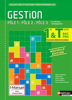 Gestion, pôle 1, pôle 2, pôle 3 : 1re & terminale bac pro gestion-administration : 6 scénarios pédagogiques