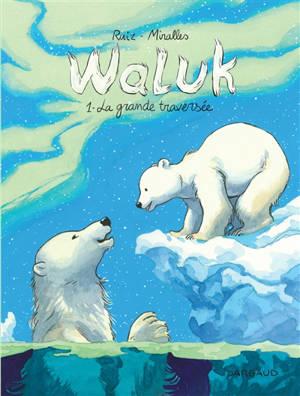 Waluk. Volume 1, La grande traversée