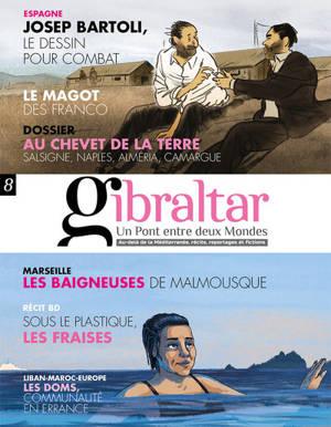 Gibraltar : un pont entre deux mondes : au-delà de la Méditerranée, récits, reportages et fictions. n° 8, Au chevet de la Terre : Salsigne, Naples, Alméria, Camargue