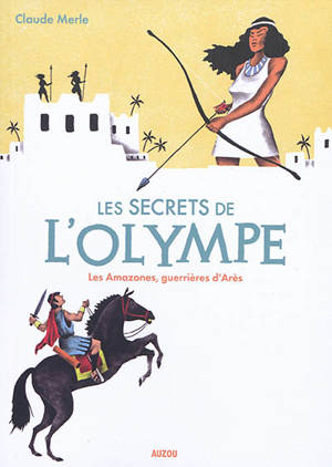 Les secrets de l'Olympe. Volume 5, Les Amazones, guerrières d'Arès