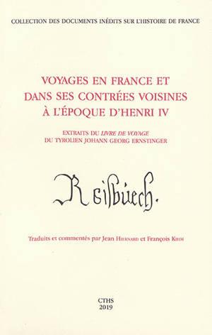 Voyages en France et dans ses contrées voisines à l'époque d'Henri IV : extraits du Livre de voyage du Tyrolien Johann Georg Ernstinger