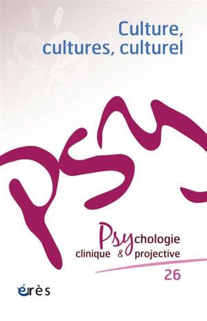 Psychologie clinique et projective. n° 26, Culture, cultures, culturel