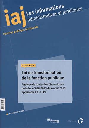Informations administratives et juridiques. n° 9 (2019), Loi de transformation de la fonction publique : analyse de toutes les dispositions de la loi n° 828-2019 du 6 août 2019 applicables à la FPT