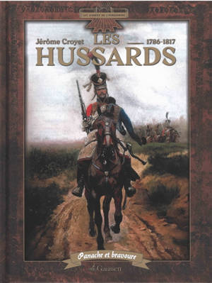 Les hussards, 1786-1817 : panache et bravoure