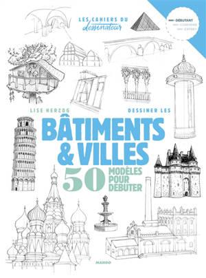 Dessiner les bâtiments & villes : 50 modèles pour débuter