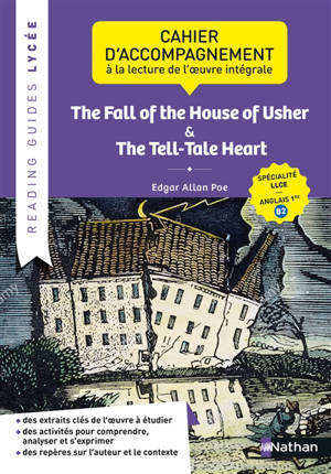 The fall of the house of Usher; The tell-tale heart : cahier d'accompagnement à la lecture de l'oeuvre intégrale : spécialité LLCE, anglais 1re, B2