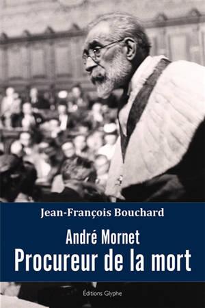 André Mornet : procureur de la mort