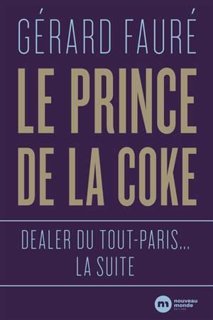 Le prince de la coke : dealer du tout-Paris... la suite