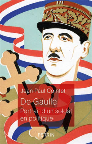 De Gaulle : portrait d'un soldat en politique