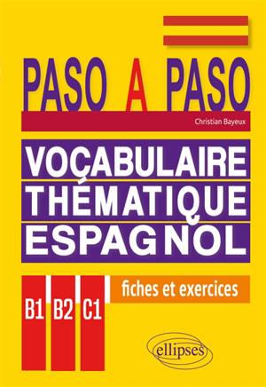 Paso a paso : vocabulaire thématique espagnol en fiches et exercices corrigés : B1-B2-C1