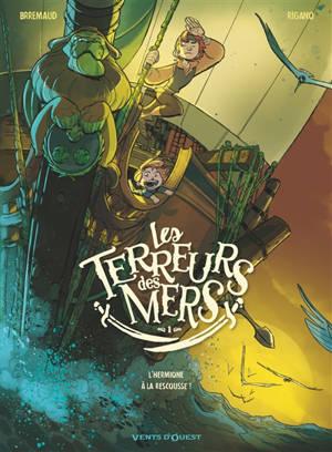 Les terreurs des mers. Volume 1, L'Hermione à la rescousse !