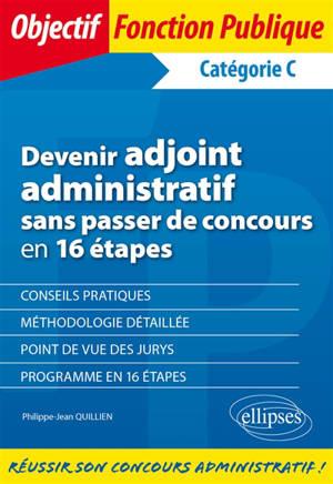 Devenir adjoint administratif sans passer de concours en 16 étapes : catégorie C