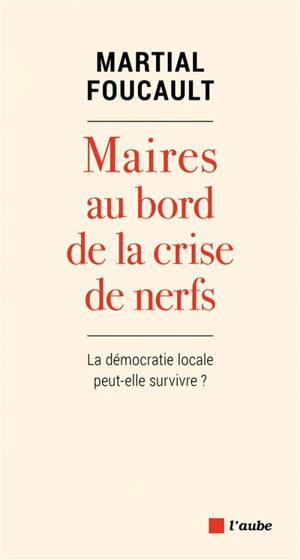 Maires au bord de la crise de nerfs : la démocratie locale peut-elle survivre ?