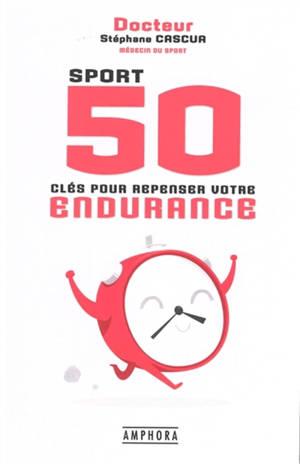 Sport : 50 clés pour repenser votre entraînement