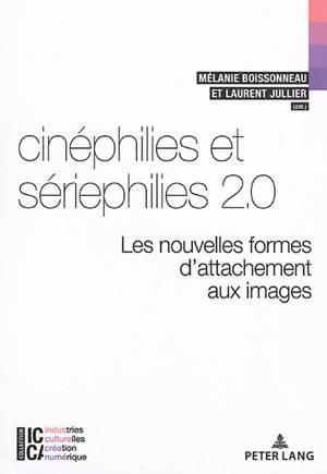 Cinéphilies et sériephilies 2.0 : les nouvelles formes d'attachement aux images