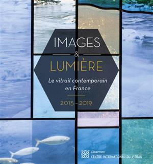 Images & lumière : le vitrail contemporain en France : 2015-2019