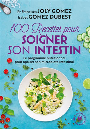 100 recettes pour soigner son intestin : le programme nutritionnel pour apaiser son microbiote intestinal