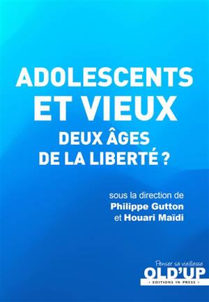 Adolescents et vieux : deux âges de la liberté ?