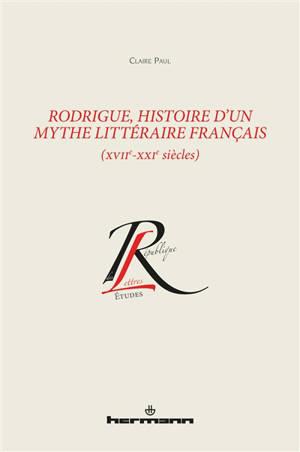 Rodrigue, histoire d'un mythe littéraire français (XVIIe-XXIe siècles)