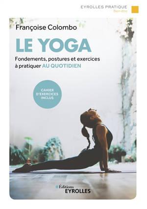 Le yoga : fondements, postures et exercices à pratiquer au quotidien