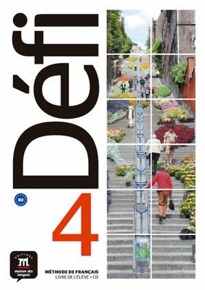 Défi 4 : méthode de français, livre de l'élève + CD : B2