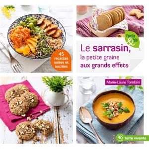 Le sarrasin, la petite graine aux grands effets : 45 recettes salées et sucrées