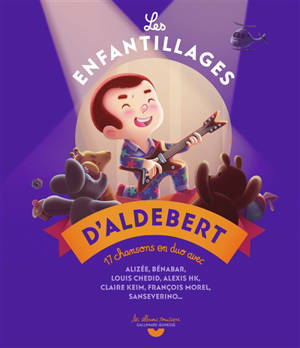 Les enfantillages d'Aldebert : 17 chansons en duo avec Alizée, Bénabar, Louis Chedid...