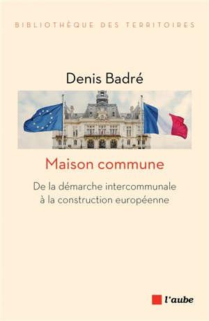 Maison commune : de la démarche intercommunale à la construction européenne