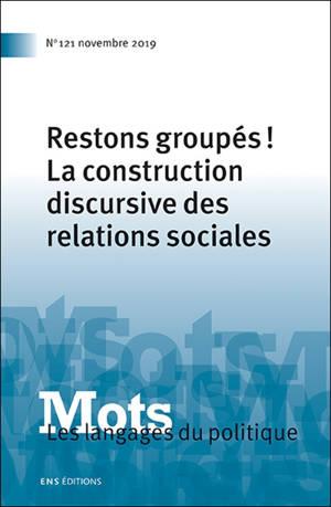 Mots : les langages du politique. n° 121, Restons groupés ! : la construction discursive des relations sociales