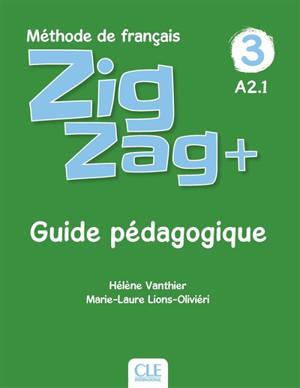 Zigzag+ 3, méthode de français, A2.1 : guide pédagogique
