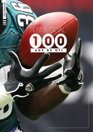 First and goal : 100 ans de NFL