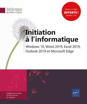 Initiation à l'informatique : Windows 10, Word 2019, Excel 2019, Outlook 2019 et Microsoft Edge