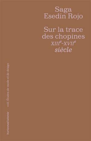 Sur la traces des chopines XIIIe-XVIIe siècle