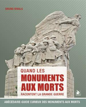 Quand les monuments aux morts racontent la Grande Guerre : abécédaire-guide curieux des monuments aux morts