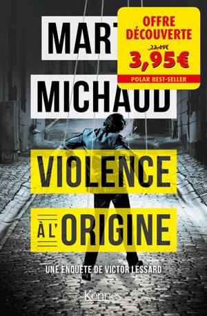 Une enquête de Victor Lessard. Volume 4, Violence à l'origine