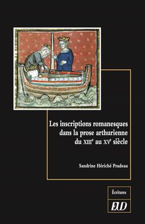 Les inscriptions romanesques dans la prose arthurienne du XIIIe au XVe siècle : un arrière-pays des lettres