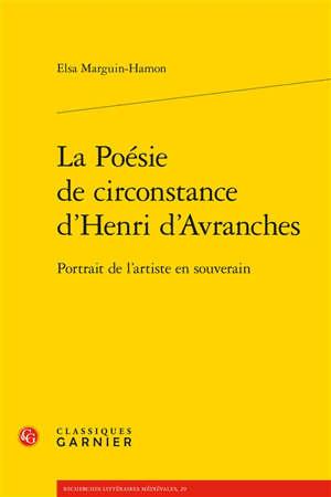 La poésie de circonstance d'Henri d'Avranches : portrait de l'artiste en souverain